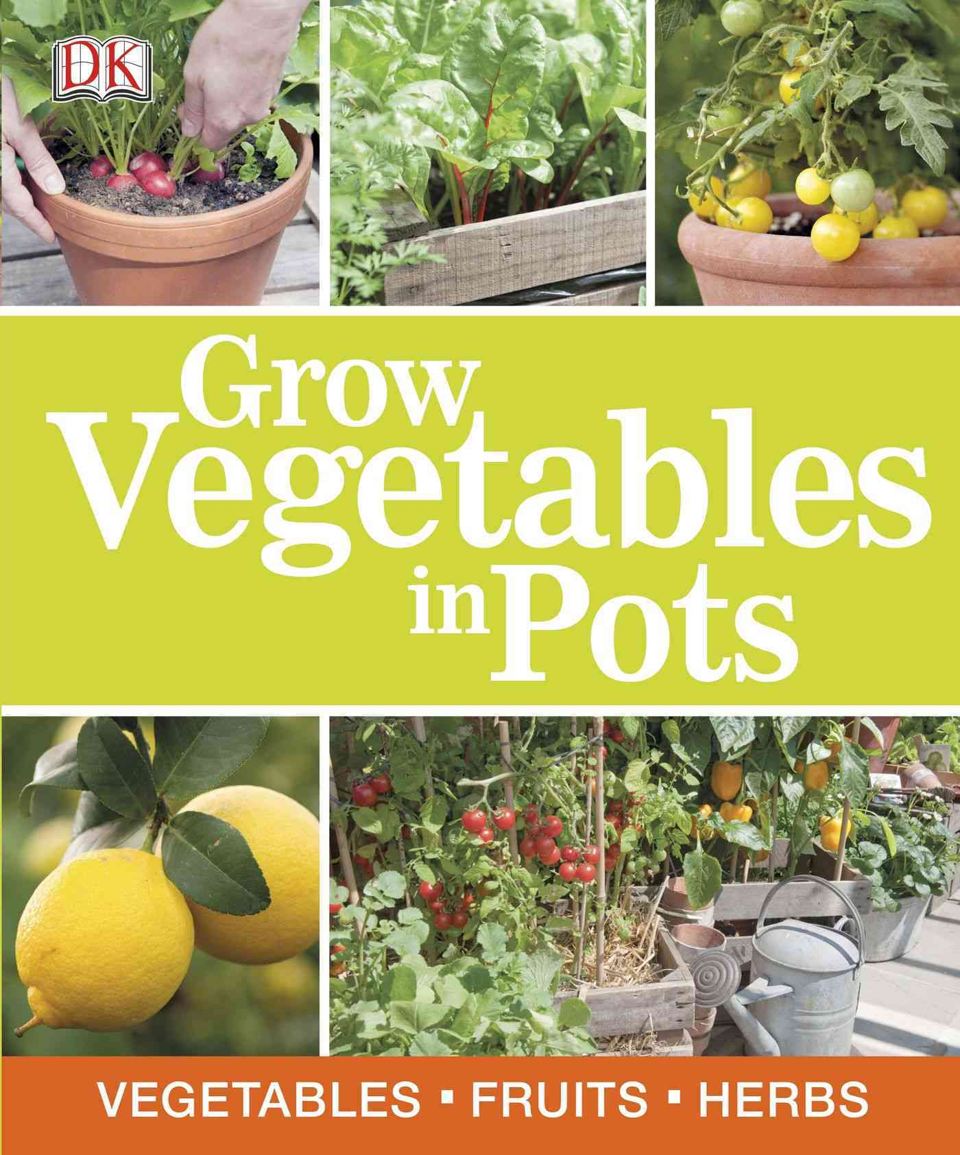 Grow Vegetables in Pots By Dorling Kindersley, Inc. (COR)